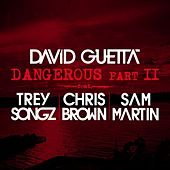 Play & Download Dangerous Part 2 (feat. Trey Songz, Chris Brown & Sam Martin) by David Guetta | Napster