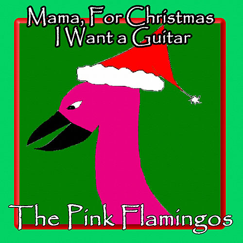 Mama, for Christmas I Want a Guitar (Remastered) by The Pink Flamingos