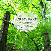 For My Part by Greg Goldman