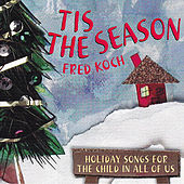 Tis The Season: Holiday Songs For The Child In All Of Us by Fred Koch