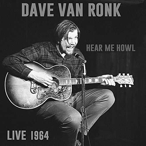 Play & Download Hear Me Howl: Live 1964 by Dave Van Ronk | Napster