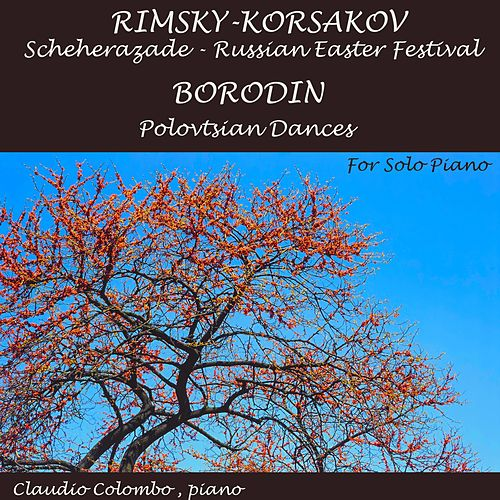 Play & Download Scheherazade, Russian Easter Festival. Polovtsian Dances by Claudio Colombo | Napster