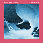 Play & Download We've Come so Far by A Place to Bury Strangers | Napster