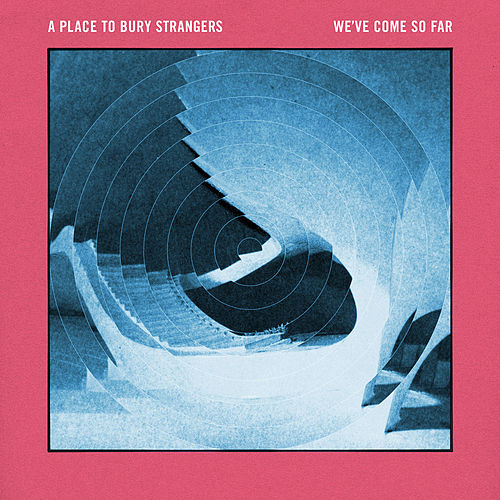 We've Come so Far by A Place to Bury Strangers