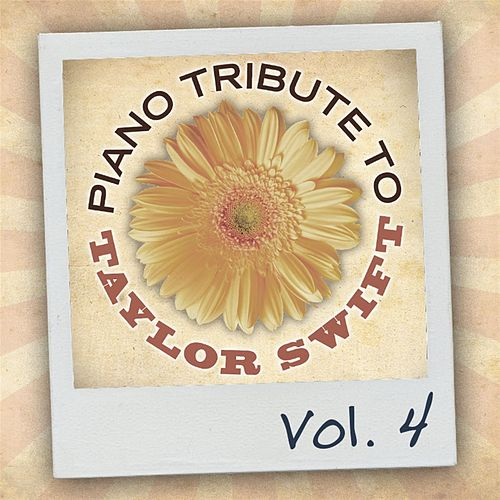 Play & Download Piano Tribute to Taylor Swift, Vol. 4 by Piano Tribute Players | Napster