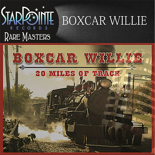 Play & Download 20 Miles of Track (Re-Mastered) by Boxcar Willie | Napster