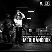 Meri Bandook (feat. Bohemia) - Single by Haji Springer