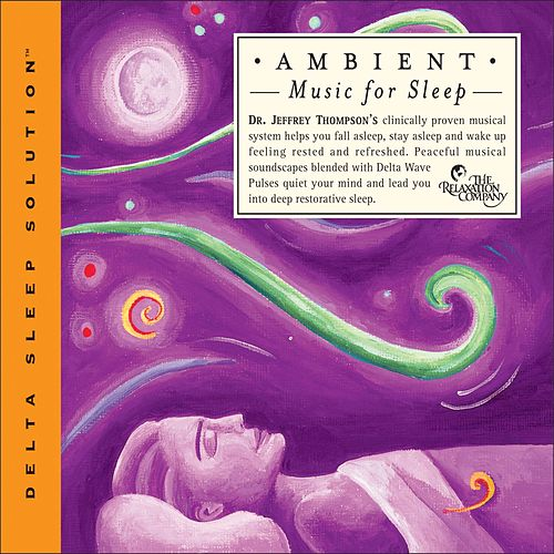 Ambient Music For Sleep by Dr. Jeffrey Thompson