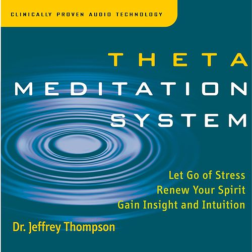 Play & Download Theta Meditation System by Dr. Jeffrey Thompson | Napster