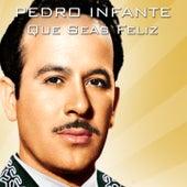 Play & Download Que Seas Feliz by Pedro Infante | Napster