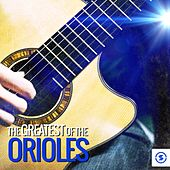Play & Download The Greatest of The Orioles by The Orioles | Napster