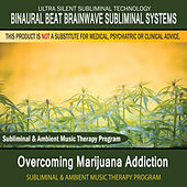 Overcoming Marijuana Addiction - Subliminal and Ambient Music Therapy by Binaural Beat Brainwave Subliminal Systems