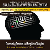 Overcoming Paranoid and Suspicious Thoughts - Subliminal and Ambient Music Therapy by Binaural Beat Brainwave Subliminal Systems