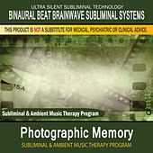Photographic Memory - Subliminal and Ambient Music Therapy by Binaural Beat Brainwave Subliminal Systems