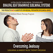 Overcoming Jealousy - Subliminal and Ambient Music Therapy by Binaural Beat Brainwave Subliminal Systems
