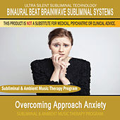 Overcoming Approach Anxiety - Subliminal and Ambient Music Therapy by Binaural Beat Brainwave Subliminal Systems