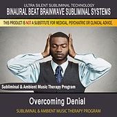Overcoming Denial - Subliminal and Ambient Music Therapy by Binaural Beat Brainwave Subliminal Systems