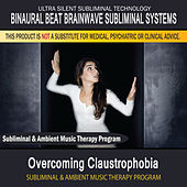 Overcoming Claustrophobia - Subliminal and Ambient Music Therapy by Binaural Beat Brainwave Subliminal Systems