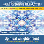 Spiritual Enlightenment - Subliminal and Ambient Music Therapy by Binaural Beat Brainwave Subliminal Systems