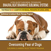 Overcoming Fear of Dogs - Subliminal and Ambient Music Therapy by Binaural Beat Brainwave Subliminal Systems