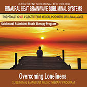 Overcoming Loneliness - Subliminal and Ambient Music Therapy by Binaural Beat Brainwave Subliminal Systems