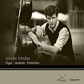 Elgar, Janacek & Prokoviev: István Várdai by Various Artists