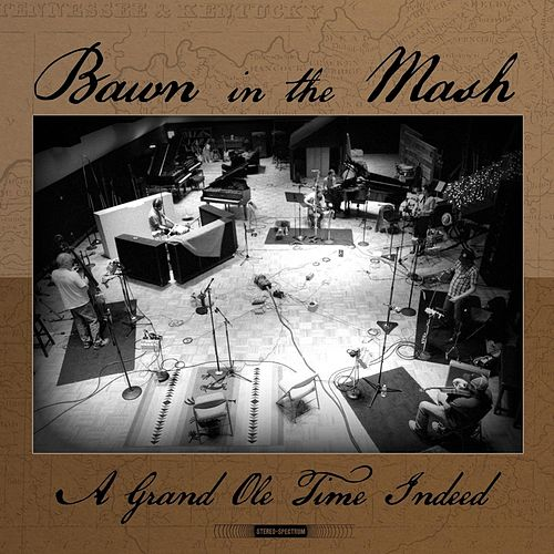 Play & Download A Grand Ole Time Indeed by Bawn in the Mash | Napster