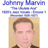 Play & Download The Ukulele Ace (1920's Jazz Vocals) [Encore 1] [Recorded 1926-1927] by Johnny Marvin | Napster