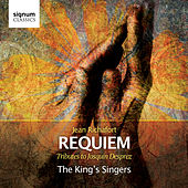 Jean Richafort: Requiem - Tributes to Josquin Desprez by King's Singers