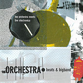 Beats & Bigband - The Orchestra Meets Live Electronica by The Orchestra