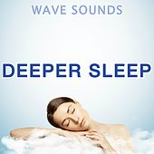 Wave Sounds for a Deeper Sleep by Various Artists