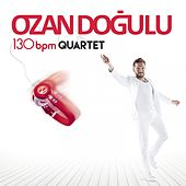 Play & Download 130 Bpm Quartet by Ozan Doğulu | Napster
