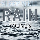 Play & Download Sleep Well Rain Sounds by Various Artists | Napster