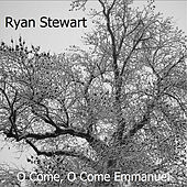 O Come, O Come Emmanuel - Single by Ryan Stewart