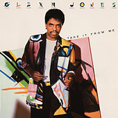 Play & Download Take It from Me (Expanded Version) by Glenn Jones | Napster