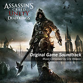 Assassin's Creed Unity Dead Kings (Original Game Soundtrack) by Cris Velasco