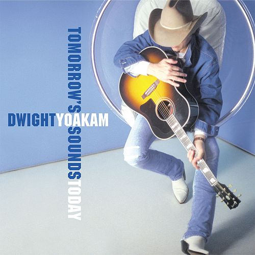 Play & Download Tomorrow's Sounds Today by Dwight Yoakam | Napster