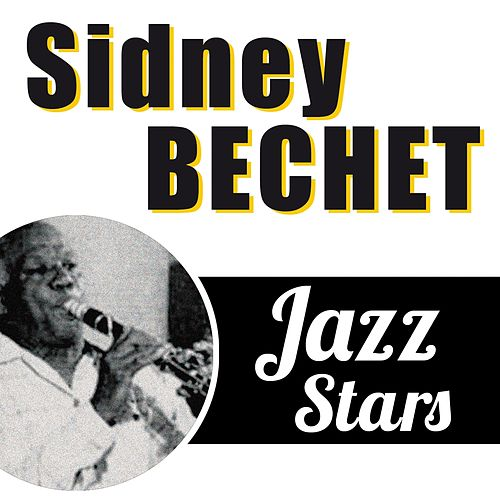 Play & Download Sidney Bechet, Jazz Stars by Sidney Bechet | Napster