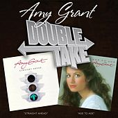 Double Take: Straight Ahead & Age To Age by Amy Grant