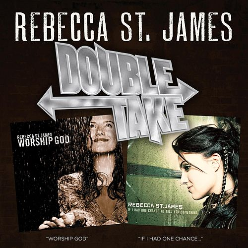Double Take: If I Had One Chance To Tell You Something & worship GOD by Rebecca St. James