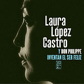 Play & Download Laura López Castro y Don Philippe inventan el ser Feliz by Laura López Castro | Napster