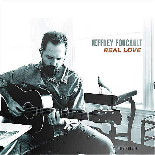 Play & Download Real Love by Jeffrey Foucault | Napster