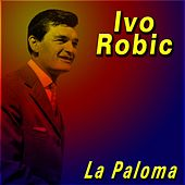 Play & Download La Paloma by Ivo Robic | Napster