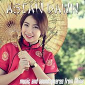 Play & Download Asian Dawn (Music and Soundspheres from China) by Various Artists | Napster