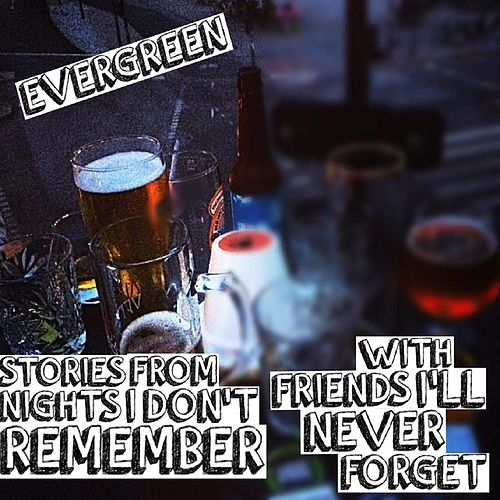 Play & Download Stories from Nights I Don't Remember With Friends I'll Never Forget by Evergreen | Napster