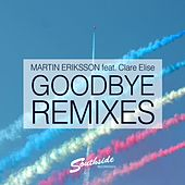 Play & Download Goodbye (Remixes) (feat. Clare Elise) by Martin Eriksson | Napster