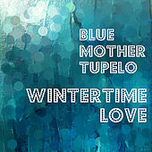 Wintertime Love by Blue Mother Tupelo