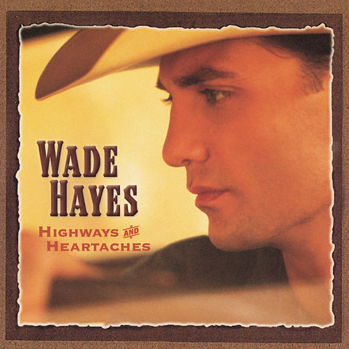 Play & Download Highways And Heartaches by Wade Hayes | Napster