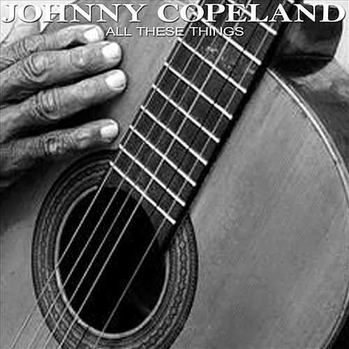 Play & Download All These Things by Johnny Copeland | Napster