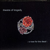 A Rose For The Dead by Theatre of Tragedy
